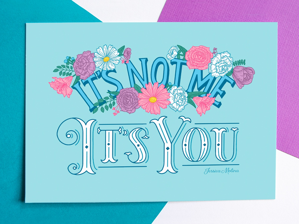 It's Not Me, It's You print postcard love quote floral illustration type typography handlettering lettering