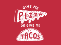 Give Me Pizza Or Give Me Tacos