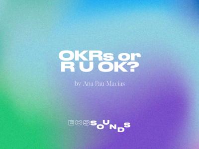 OKRs or R U OK?