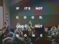 If It's Not Good, God's Not Done