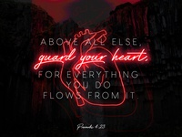 Guard Your Heart - Proverbs 4:23
