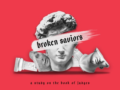 Broken Saviors - Series on Judges
