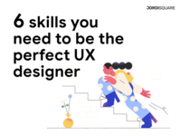 THE 6 SKILLS YOU NEED TO BE THE PERFECT UX DESIGNER