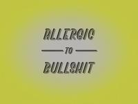 ALLERGIC to BULLSHIT
