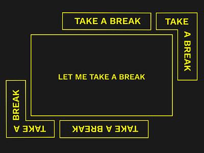 Let me take a break geometric rectangles simple minimal typography type minimalist graphic design vector