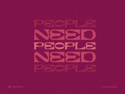 People Need People people 2021 2020 type saying thought font typeography