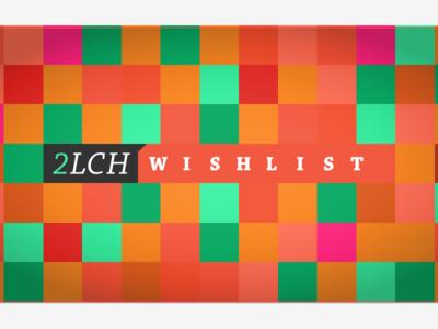 2LCH Wishlist