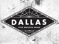 Dallas fvck watchya heard