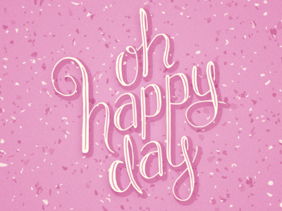 Oh Happy Day handlettering illustration script custom lettering lettering happy