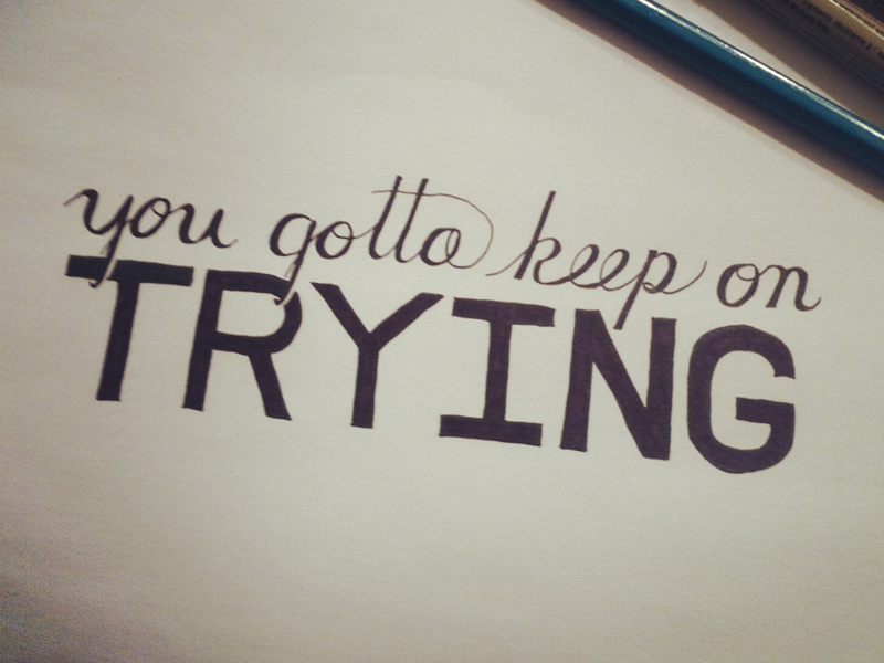 You gotta keep on trying typography hand lettering lettering script