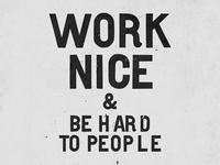 WORK NICE