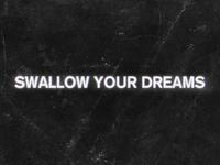 Swallow your dreams