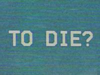 TO DIE?