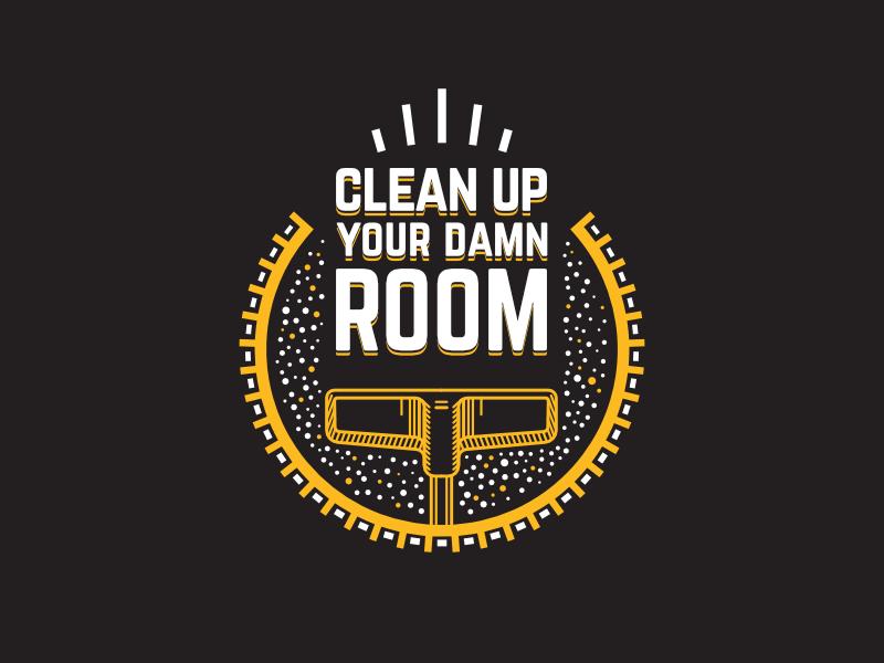 Clean up your damn room, bucko!