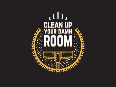 Clean up your damn room, bucko!