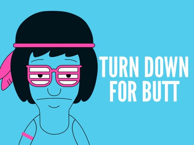 Turn Down For Butt quotes bobs burgers tina belcher tina