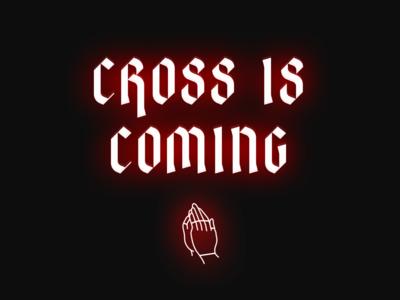 cross is coming