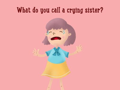What do you call a crying sister?  A crisis