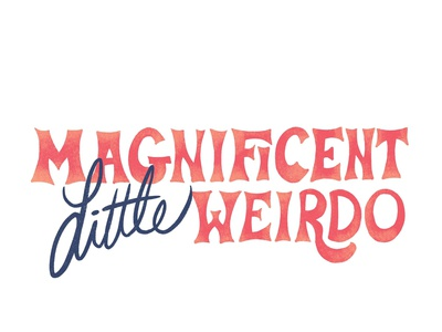 Magnificent Little Weirdo weirdo tuca and bertie hand lettering lettering
