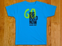Go Big. Go Bold. Go Now!