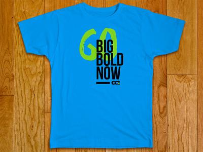 Go Big. Go Bold. Go Now! trip missionary t-shirt print screen design apparel campaign mission shirt tshirt