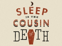 """Sleep is the Cousin of Death"" – Nas"