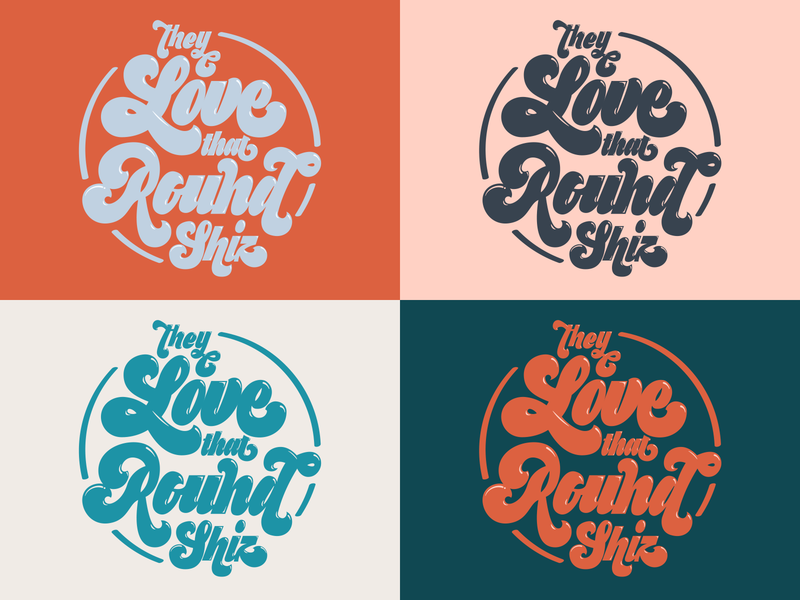 They Love that Round Shiz illustration palette linkedindesign linkedinued lettering typography script tshirt