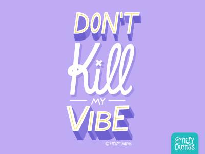 Don't Kill My Vibe purple vector emily dumas quote lyrics hip hop handlettering lettering