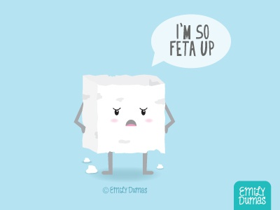 I'm So Feta Up