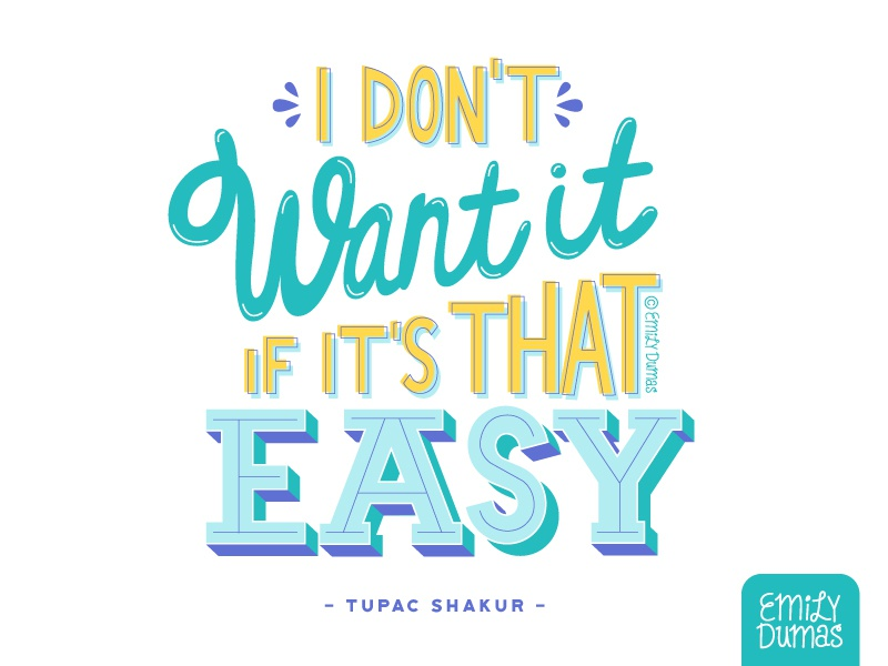 I Don't Want it if it's that Easy emily dumas lyrics hip hop 2pac tupac handlettering lettering vector illustrator