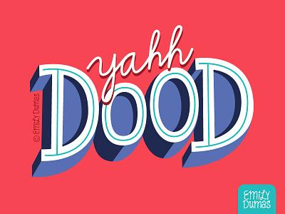 yahh Dood dude emily dumas yah dood slang boston handlettering lettering vector illustrator