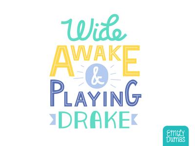 Wide Awake and Playing Drake