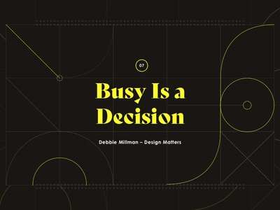 07 - Busy is a Decision