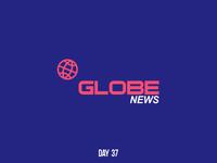 Day 37 Globe News