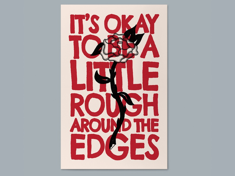 It's Okay To Be a Little Rough Around the Edges flowers florals rose poster poster a day typography hand drawn illustration