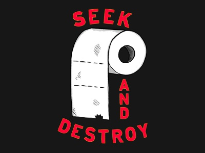 SEEK AND DESTROY funny illustration bathroom toilet paper low brow hand type hand drawn illustration