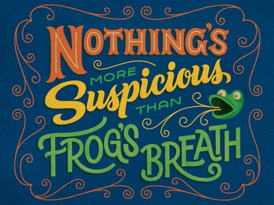 Nothing's more suspicious than frog's breath