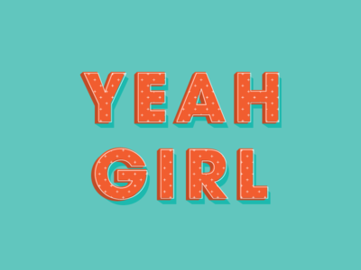 YEAH GIRL girl female woman font display lettering typography