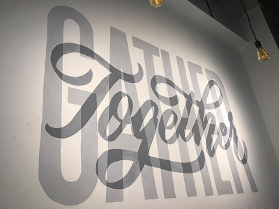 Gather Together - Mural Complete painting mural cursive letters handlettering brush lettering type hand lettering typography calligraphy lettering