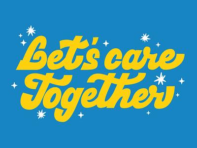 Let's Care Together alme yellow blue together love care vector design typography type letter lettering letscaretogether