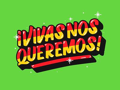 VIVAS NOS QUEREMOS! design lettering typography feminine independencia independence mexico vivamexico mujer mujeres women women empowerment protests feminist art feminism