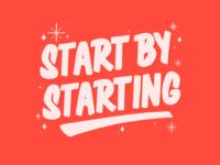 Start by starting✨