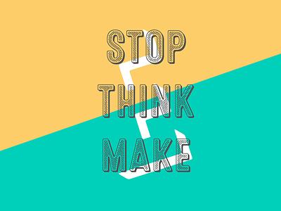 Stop Think Make make think stop