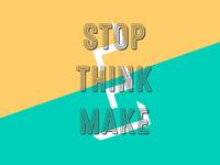 Stop Think Make