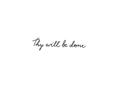 Thy will...