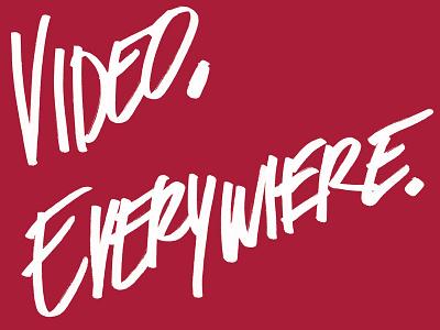 Video. Everywhere. typography handwritten brush