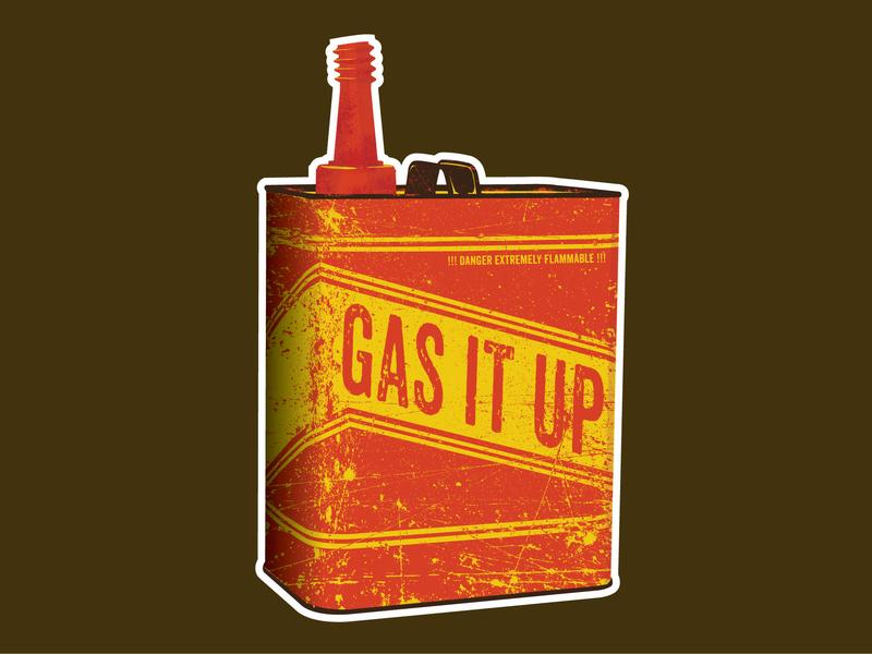 Gas it up! Burn it down! gas can gas illuatration