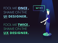 Fool me once, shame on UI. Fool me twice, shame on UX.