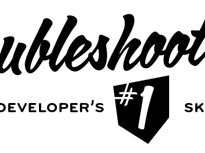 Troubleshooting: The Developer's #1 Skill