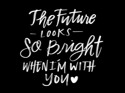 The Future is Bright When I'm With You ❤️ phrases letters cursive writing graphic design quotes design typography lettering handlettering the future